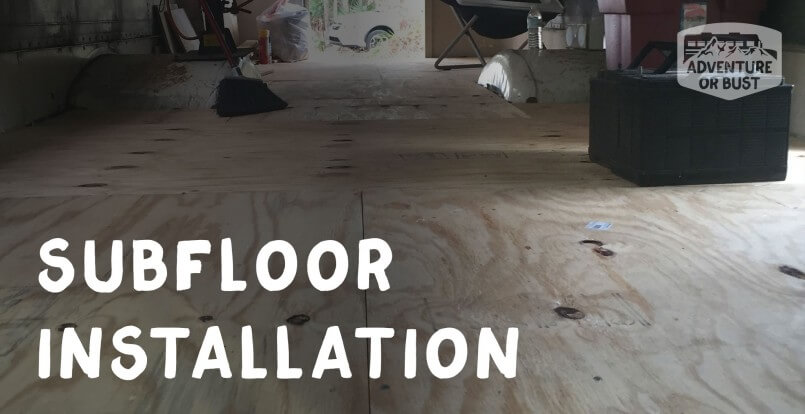 Adventure Or Bust Workweek Subfloor Installation - Dry barrier subfloor